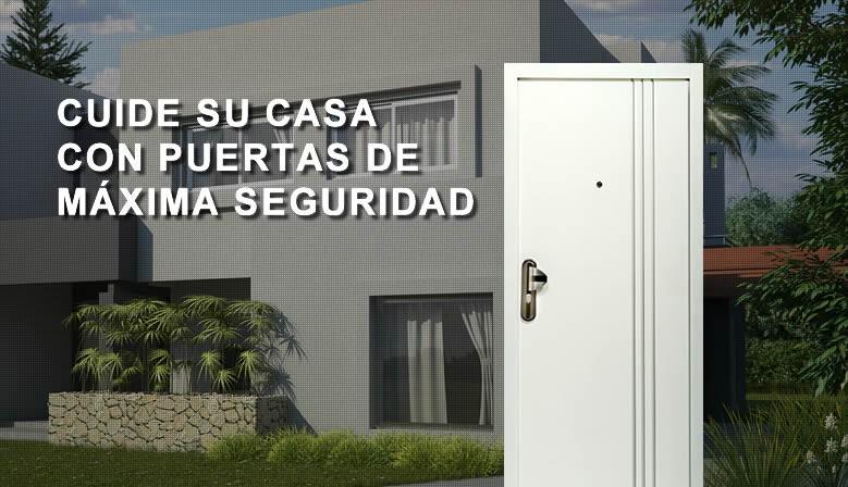CUIDE SU CASA CON PUERTAS DE MÁXIMA SEGURIDAD